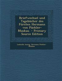 Briefwechsel Und Tagebucher Des Fursten Hermann Von Puckler-Muskau.