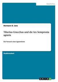 Tiberius Gracchus Und Die Lex Sempronia Agraria