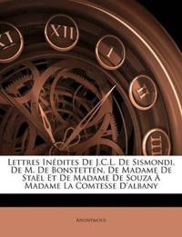 Lettres Inédites De J.C.L. De Sismondi, De M. De Bonstetten, De Madame De Staël Et De Madame De Souza À Madame La Comtesse D'albany