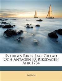 Sveriges Rikes Lag: Gillad Och Antagen På Riksdagen Åhr 1734
