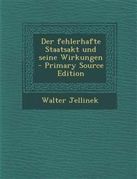 Der fehlerhafte Staatsakt und seine Wirkungen - Primary Source Edition