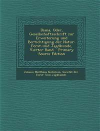 Diana, Oder, Gesellschaftsschrift zur Erweiterung und Bertichtigung der Natur- Forst-und Jagdkunde, Vierter Band
