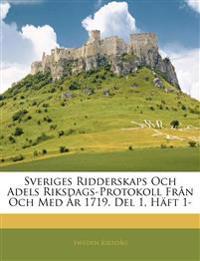 Sveriges Ridderskaps Och Adels Riksdags-Protokoll Från Och Med År 1719. Del 1, Häft 1-