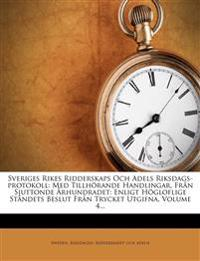 Sveriges Rikes Ridderskaps Och Adels Riksdags-protokoll: Med Tillhörande Handlingar, Från Sjuttonde Århundradet: Enligt Högloflige Ståndets Beslut Fr