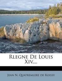 Rlegne De Louis Xiv....