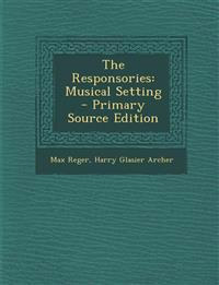 The Responsories: Musical Setting - Primary Source Edition