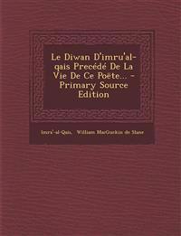 Le Diwan D'imru'al-qais Precédé De La Vie De Ce Poëte... - Primary Source Edition