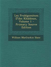 Les Prolégomènes D'ibn Khaldoun, Volume 1 - Primary Source Edition