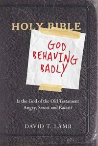 God Behaving Badly: Is the God of the Old Testament Angry, Sexist and Racist? (Large Print 16pt)