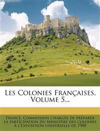 Les Colonies Francaises, Volume 5...