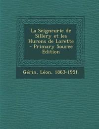La Seigneurie de Sillery et les Hurons de Lorette - Primary Source Edition