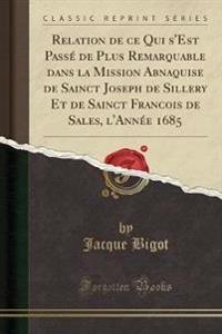 Relation de Ce Qui S'Est Passe de Plus Remarquable Dans La Mission Abnaquise de Sainct Joseph de Sillery Et de Sainct Francois de Sales, L'Annee 1685 (Classic Reprint)
