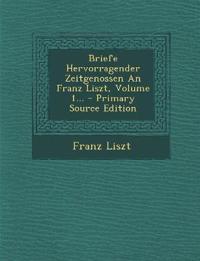 Briefe Hervorragender Zeitgenossen An Franz Liszt, Volume 1... - Primary Source Edition