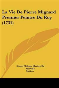 Vie De Pierre Mignard Premier Peintre Du Roy (1731)