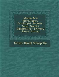 Alsatia Aevi Merovingici, Carolingici, Saxonici, Salici, Suevici Diplomatica