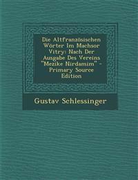 """Die Altfranzosischen Worter Im Machsor Vitry: Nach Der Ausgabe Des Vereins """"Mezike Nirdamim"""""""