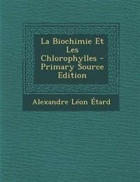 La Biochimie Et Les Chlorophylles - Primary Source Edition