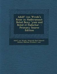 Adolf von Wrede's Reise in Hadhramaut: Beled Beny 'yssà und Beled el Hadschar.