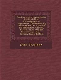 Werkzeugstahl: Kurzgefasstes Handbuch Über Werkzeugstahl Im Allgemeinen, Die Behandlung Desselben Bei Den Arbeiten Des Schmiedens, Glühens, Härtens U.