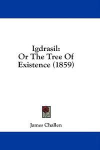 Igdrasil: Or The Tree Of Existence (1859)