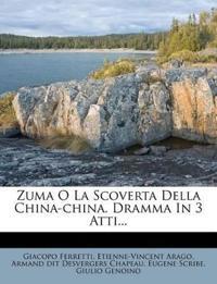Zuma O La Scoverta Della China-china. Dramma In 3 Atti...