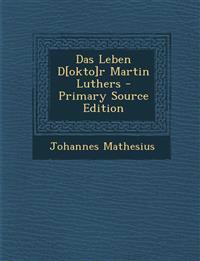 Das Leben D[okto]r Martin Luthers - Primary Source Edition