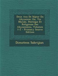 Deux ANS de Sejour En Abyssinie: Ou, Vie Morale, Politique Et Religieuse Des Abyssiniens, Volumes 1-2 - Primary Source Edition