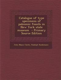 Catalogue of Type Specimens of Paleozoic Fossils in New York State Museum - Primary Source Edition