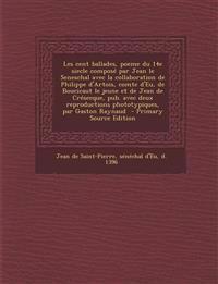 Les cent ballades, poeme du 14e siecle composé par Jean le Seneschal avec la collaboration de Philippe d'Artois, comte d'Eu, de Boucicaut le jeune et