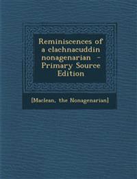 Reminiscences of a Clachnacuddin Nonagenarian - Primary Source Edition