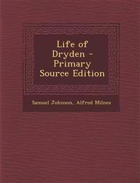 Life of Dryden - Primary Source Edition