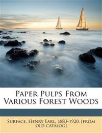 Paper pulps from various forest woods