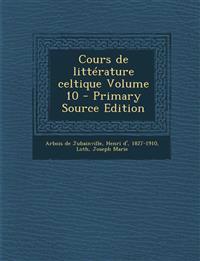 Cours de Litterature Celtique Volume 10 - Primary Source Edition