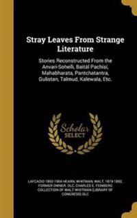 Stray Leaves from Strange Literature: Stories Reconstructed from the Anvari-Soheili, Baital Pachisi, Mahabharata, Pantchatantra, Gulistan, Talmud, Kal