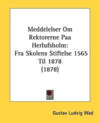 Meddelelser Om Rektorerne Paa Herlufsholm