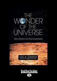 The Wonder of the Universe: Hints of God in Our Fine-Tuned World (Large Print 16pt)