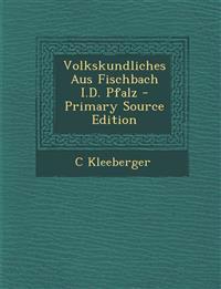 Volkskundliches Aus Fischbach I.D. Pfalz