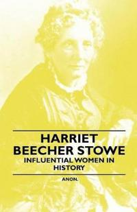 Harriet Beecher Stowe - Influential Women in History