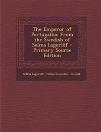 The Emperor of Portugallia: From the Swedish of Selma Lagerlof - Primary Source Edition