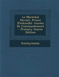 Le Marechal Davout, Prince D'Eckmuhl: Annees de Commandement - Primary Source Edition