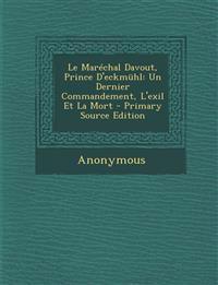 Le Marechal Davout, Prince D'Eckmuhl: Un Dernier Commandement, L'Exil Et La Mort - Primary Source Edition