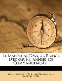 Le Maréchal Davout, Prince D'eckmühl: Années De Commandement...
