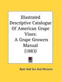 Illustrated Descriptive Catalogue of American Grape Vines