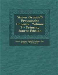 Simon Grunau'S Preussische Chronik, Volume 2 - Primary Source Edition