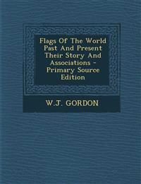 Flags of the World Past and Present Their Story and Associations - Primary Source Edition