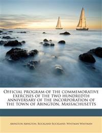 Official program of the commemorative exercises of the two hundredth anniversary of the incorporation of the town of Abington, Massachusetts Volume 1