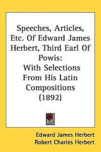 Speeches, Articles, Etc. of Edward James Herbert, Third Earl of Powis