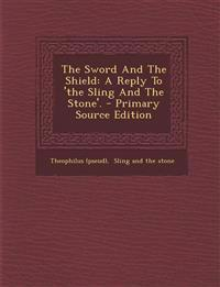 The Sword and the Shield: A Reply to 'The Sling and the Stone'. - Primary Source Edition