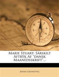 Marie Stuart: Sarskilt Aftryk AF Dansk Maanedsskrift...
