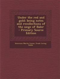 Under the red and gold; being notes and recollections of the siege of Baler  - Primary Source Edition